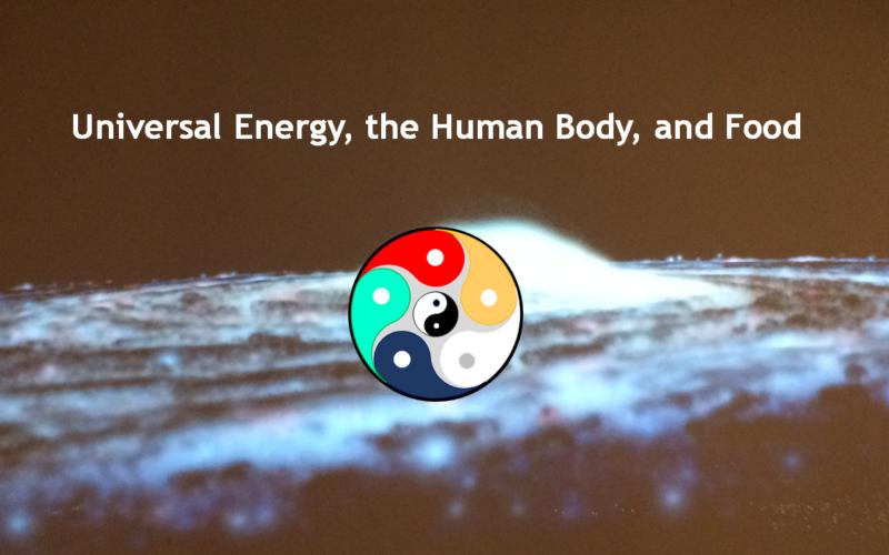Universal Energy, the Human Body, and Food